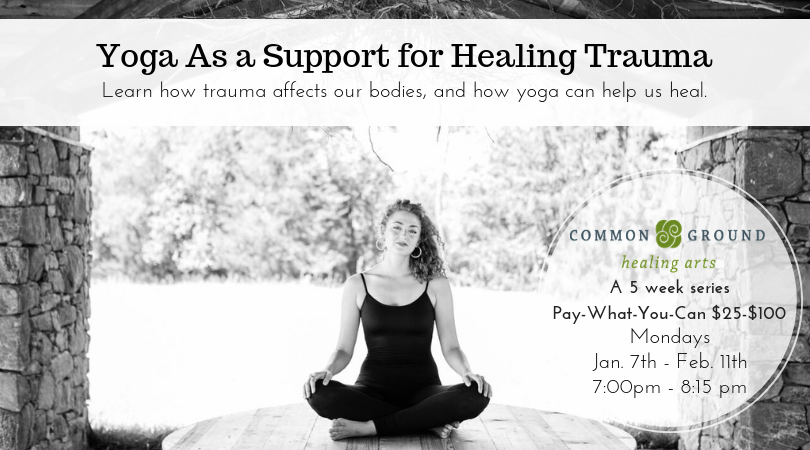 The Role Of Yoga In Healing Trauma >> Yoga As A Support For Healing Trauma Common Ground Healing Arts